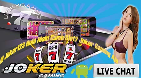 Joker123 Hobi Main Game Slot? Joker Gaming Aja !!!